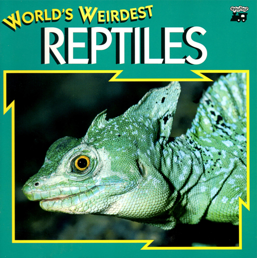 World's Weirdest Reptiles by Joanne Mattern