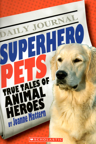 Superhero Pets True Tales of Animal Heroes by Joanne Mattern